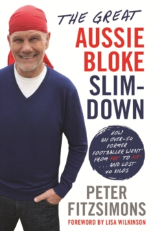 The Great Aussie Bloke Slim-Down : How an Over-50 Former Footballer Went From Fat to Fit . . . and Lost 45 Kilos, EPUB eBook
