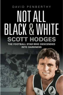 Not All Black and White : Scott Hodges' Life in Football and How It Almost Ended, Paperback Book