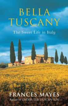 Bella Tuscany : The Sweet Life in Italy, EPUB eBook