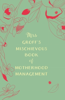 Mrs Groff's Mischievous Book of Motherhood Management, EPUB eBook