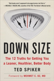 Down Size : The 12 Truths for Getting You a Leaner, Healthier, Better Body, Paperback / softback Book