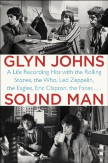 Sound Man : A Life Recording Hits with the Rolling Stones, The Who, Led Zeppelin, The Eagles, Eric Clapton, The Faces..., Paperback Book