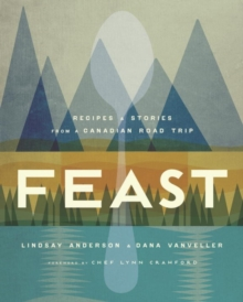 Feast : Recipes and Stories from a Canadian Road Trip, Hardback Book