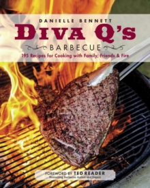 Diva Q's Barbecue : 195 Recipes for Cooking with Family, Friends & Fire, Paperback Book
