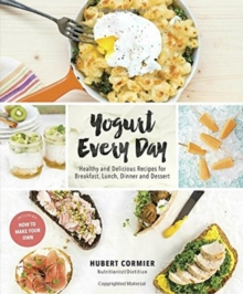 Yogurt Every Day : Healthy and Delicious Recipes for Breakfast, Lunch, Dinner and Dessert, Paperback / softback Book