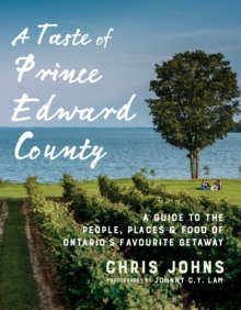 A Taste of Prince Edward County : A Guide to the People, Places & Food of Ontario's Favourite Getaway, EPUB eBook