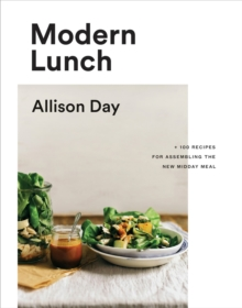 Modern Lunch : +100 Recipes for Assembling the New Midday Meal, Hardback Book