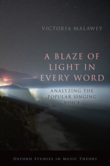A Blaze of Light in Every Word : Analyzing the Popular Singing Voice, Paperback / softback Book