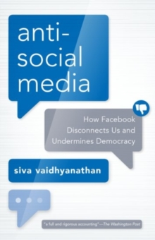 Antisocial Media : How Facebook Disconnects Us and Undermines Democracy, Paperback / softback Book
