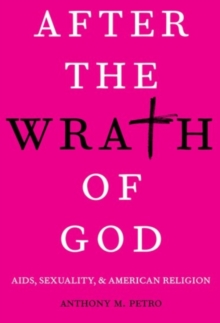 After the Wrath of God : AIDS, Sexuality, & American Religion, Paperback / softback Book