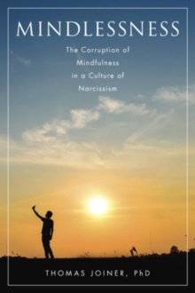 Mindlessness : The Corruption of Mindfulness in a Culture of Narcissism, Hardback Book