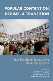 Popular Contention, Regime, and Transition : Arab Revolts in Comparative Global Perspective, Hardback Book