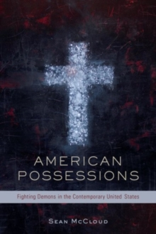 American Possessions : Fighting Demons in the Contemporary United States, Hardback Book