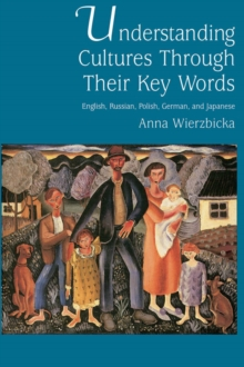Understanding Cultures through Their Key Words : English, Russian, Polish, German, and Japanese, EPUB eBook