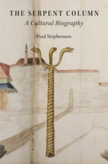 The Serpent Column : A Cultural Biography, Hardback Book