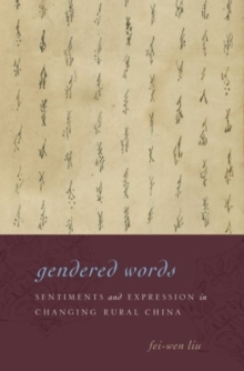 Gendered Words : Sentiments and Expression in Changing Rural China, Hardback Book