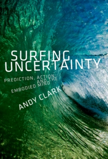Surfing Uncertainty : Prediction, Action, and the Embodied Mind, PDF eBook