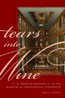 Tears into Wine : J. S. Bach's Cantata 21 in its Musical and Theological Contexts, PDF eBook