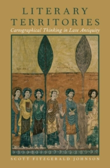 Literary Territories : Cartographical Thinking in Late Antiquity, Hardback Book