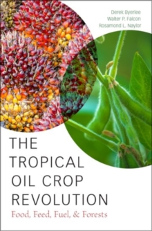 The Tropical Oil Crop Revolution : Food, Feed, Fuel, and Forests, Hardback Book