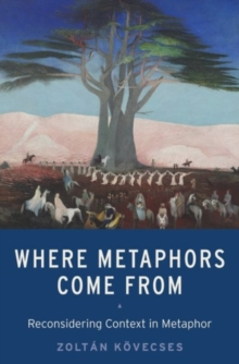 Where Metaphors Come From : Reconsidering Context in Metaphor, Hardback Book