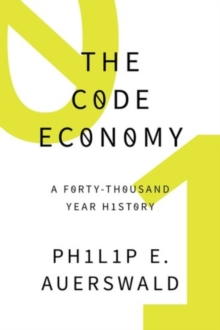 The Code Economy : A Forty-Thousand Year History, Hardback Book