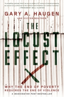 The Locust Effect : Why the End of Poverty Requires the End of Violence, Paperback / softback Book