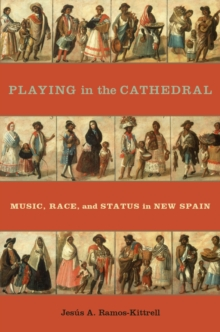 Playing in the Cathedral : Music, Race, and Status in New Spain, PDF eBook