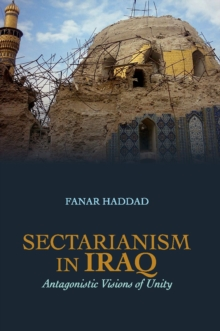 Sectarianism in Iraq: Antagonistic Visions of Unity, PDF eBook