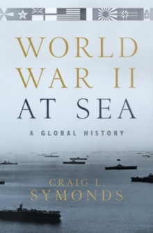 World War II at Sea : A Global History, Hardback Book
