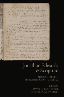 Jonathan Edwards and Scripture : Biblical Exegesis in British North America, Hardback Book
