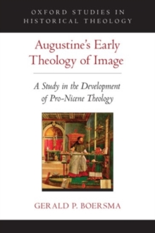 Augustine's Early Theology of Image : A Study in the Development of Pro-Nicene Theology, Hardback Book