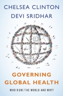 Governing Global Health : Who Runs the World and Why?, Hardback Book