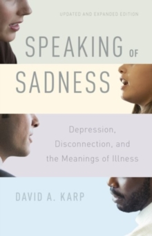 Speaking of Sadness : Depression, Disconnection, and the Meanings of Illness, Updated and Expanded Edition, Paperback Book