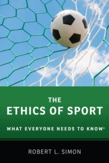 The Ethics of Sport : What Everyone Needs to Know (R), Paperback / softback Book