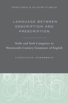 Language Between Description and Prescription : Verbs and Verb Categories in Nineteenth-Century Grammars of English, Hardback Book