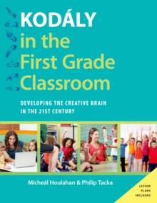 Kodaly in the First Grade Classroom : Developing the Creative Brain in the 21st Century, EPUB eBook