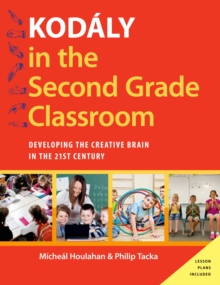 Kodaly in the Second Grade Classroom : Developing the Creative Brain in the 21st Century, EPUB eBook