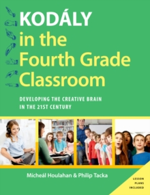 Kodaly in the Fourth Grade Classroom : Developing the Creative Brain in the 21st Century, EPUB eBook
