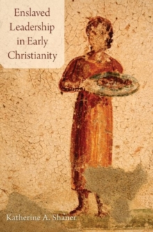 Enslaved Leadership in Early Christianity, Hardback Book