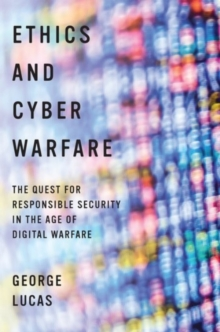 Ethics and Cyber Warfare : The Quest for Responsible Security in the Age of Digital Warfare, Hardback Book