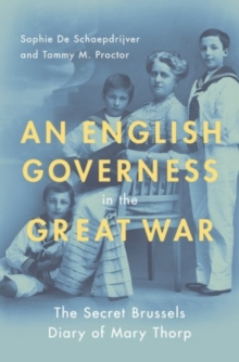 An English Governess in the Great War : The Secret Brussels Diary of Mary Thorp, Hardback Book