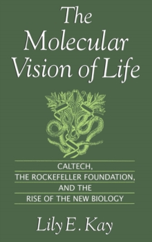 The Molecular Vision of Life : Caltech, the Rockefeller Foundation, and the Rise of the New Biology, EPUB eBook
