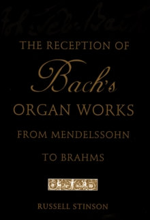 The Reception of Bach's Organ Works from Mendelssohn to Brahms, EPUB eBook