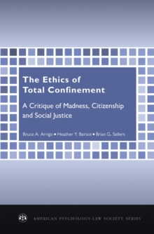 The Ethics of Total Confinement : A Critique of Madness, Citizenship, and Social Justice, EPUB eBook