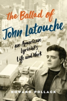 The Ballad of John Latouche : An American Lyricist's Life and Work, Hardback Book