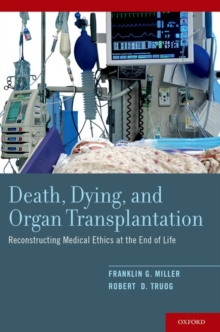 Death, Dying, and Organ Transplantation : Reconstructing Medical Ethics at the End of Life, Paperback Book
