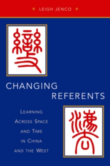 Changing Referents : Learning Across Space and Time in China and the West, EPUB eBook