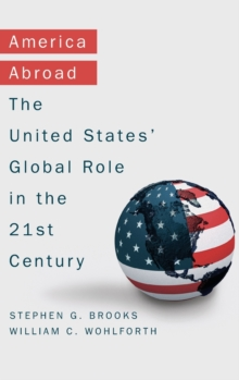 America Abroad : The United States' Global Role in the 21st Century, Hardback Book