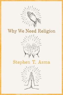 Why We Need Religion : An Agnostic Celebration of Spiritual Emotions, Hardback Book